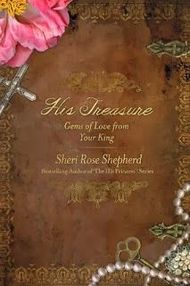 His Treasure by Sheri Rose Shepherd - Book Giveaway - US Only thru - Beautiful Love Letters, Shepherd Book, Bible Images, King Book, Christian Living, Heavenly Father, Book Nerd, Gods Love, My Books