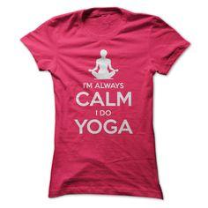 I am Always Calm I Do Yoga T Shirt for Women #Yoga #Shirt