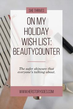 On My Holiday Wish List: BeautyCounter — Her Story Goes. // Treat yourself to clean cosmetics this Christmas and never go back. BeautyCounter is the safe skincare that everyone's talking about.