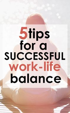 5 Tips for a Successful Work-Life Balance