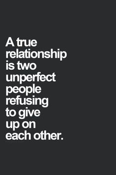 """Love Quotes To Remind You To Stay Together — Even When Times Get Really, Really Tough """"A true relationship is two unperfect people refusing to give up on each other.""""""""A true relationship is two unperfect people refusing to give up on each other. Life Quotes Love, Love Quotes For Her, Inspirational Quotes About Love, Best Love Quotes, Crush Quotes, Quotes For Him, Be Yourself Quotes, Awesome Quotes, Quotes About Being Perfect"""