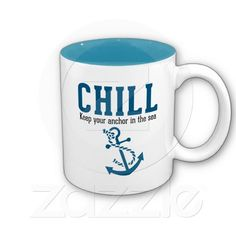Chill.. Keep Your Anchor in the Sea Coffee Mug