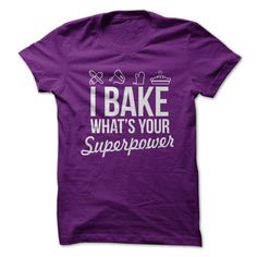 I Bake, What's Your Superpower?  Side note: the lack of punctuation is bothering me.