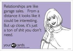 Relationships are like garage sales.