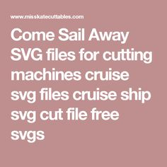 Come Sail Away SVG files for cutting machines cruise svg files cruise ship svg cut file free svgs