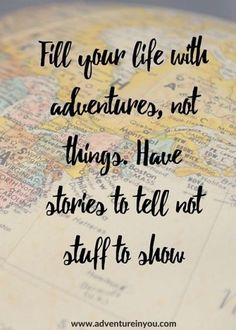 Adventure Quotes: 100 of the BEST Quotes [+FREE QUOTES BOOK] Fill your life with adventures, not things. Have stories to tell, not things to show. The Words, Best Inspirational Quotes, Motivational Quotes, Positive Quotes, Amazing Quotes, Quotes About Beautiful Places, Quotes About Positivity, Beautiful Life Quotes, Strong Quotes