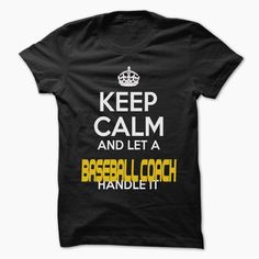 Keep Calm And Let ... Baseball coach Handle It - Awesome Keep Calm Shirt !, Order HERE ==> https://www.sunfrog.com/Outdoor/Keep-Calm-And-Let-Baseball-coach-Handle-It--Awesome-Keep-Calm-Shirt-.html?41088 #baseball #baseballlovers