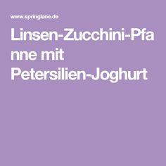 Linsen-Zucchini-Pfanne mit Petersilien-Joghurt