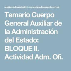 Temario Cuerpo General Auxiliar de la Administración del Estado: BLOQUE II. Actividad Adm. Ofi.