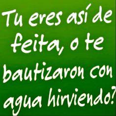 así de feita, o te bautizaron con agua hirviendo? Spanish Jokes, Funny Spanish Memes, Frases Humor, Sarcasm Humor, Sarcastic Quotes, Funny Quotes, Mexican Humor, Funny Phrases, Funny Images