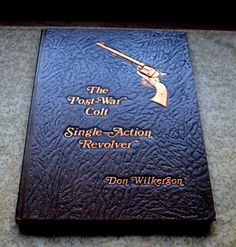 The Post-War Colt Single-Action Revolver, Signed by Don Wilkerson 1978 1st Edt