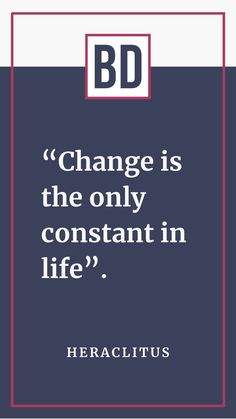 """Everything changes. Nothing stays the same. Actually, """"Change, is the only constant in life"""". – Heraclitus Beautiful Days, Everything Changes, Life"""