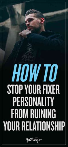 "People with a fixer personality type want to help others, and while that's great, it can cause you to try to change someone. In your relationship, ask yourself if you are really equals and whether or not you see yourself as a ""hero."""