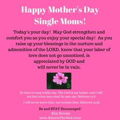 Happy Mother's Day Single Moms 2017 Happy Mother's Day Banner for Single Moms Happy Mothers Day Scriptures for Single Mom Jesus Loves Single Moms Happy Mother's Day Author/Minister Kim Brooks http://www.KimOnTheWeb.com