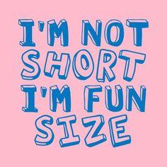 IM NOT SHORT IM FUN SIZE T-SHIRT.