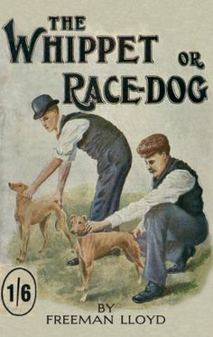 The Whippet or Race Dog: Its Breeding, Rearing, and Training for Races and for Exhibition.