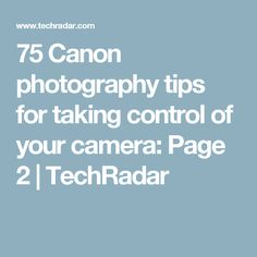 75 Canon photography tips for taking control of your camera: Page 2 | TechRadar