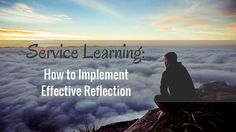 Service Learning: How to Implement Effective Reflection Service Learning, Reflection, University, Around The Worlds, Student, Education, Usa, Onderwijs, Learning