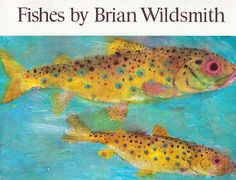 Fishes Brian Wildsmith ~ Oxford University Press, 1968