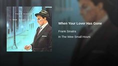 """""""When Your Lover Has Gone"""" - Frank Sinatra  ... RIP Frank Sinatra @ 82 (12/12/1945 - 5/14/1998)"""