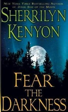 Fear the Darkness (2007) (Book 11 in the Dark-Hunter series) A Novella by Sherrilyn Kenyon