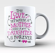 The love between a mother and daughter is forever coffee mug! Take advantage of our Low Flat Rate Shipping - order 2 or more and save. - Printed and Shipped from the USA - Available in your choice of