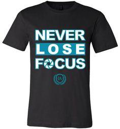 Never Lose Focus T-Shirt