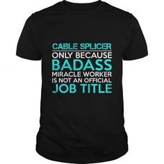 CABLE SPLICER Only Because Badass Miracle Worker Isn't An Official Job Title T Shirts, Hoodies. Check price ==► https://www.sunfrog.com/Jobs/CABLE-SPLICER-Badass1-P2-Black-Guys.html?41382