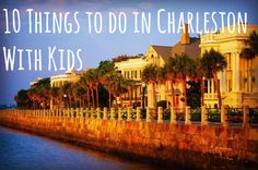 10 Things to do in Charleston With Kids.jpg