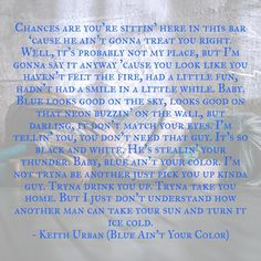 Blue ain't your color- Keith Urban  Love this song