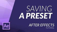 HOW TO SAVE A PRESET IN AFTER EFFECTS