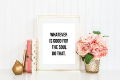 Whatever is good for the soul do that Art Print by Lovelittlejdesigns on Etsy