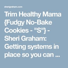 """Trim Healthy Mama {Fudgy No-Bake Cookies - """"S""""} - Sheri Graham: Getting systems in place so you can experience more peace and joy!"""