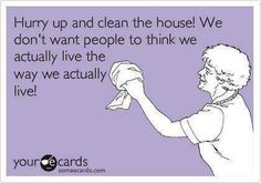 So true!! Cleaning today because company is coming tomorrow