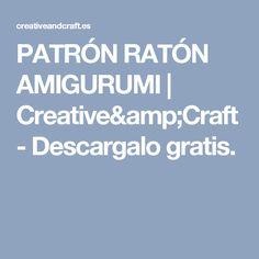 PATRÓN RATÓN AMIGURUMI | Creative&Craft - Descargalo gratis.