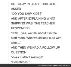 Omg, sometimes I think my teacher has shipped me with this girl I sit next to, because we haven't moved all year My Tumblr, Tumblr Posts, Tumblr Funny, Funny Relatable Memes, Funny Posts, Funny Quotes, Teenager Post Tumblr, Teenager Posts, Funny Stories