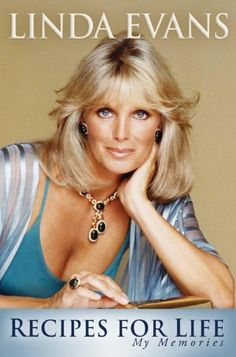 Linda Evans Recipes For Life   Cookbook and Anecdotes of her life in Hollywood.