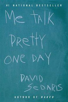 Me Talk Pretty One Day, by David Sedaris