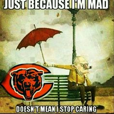 It's true, Bears. But I'm still mad at you this season.