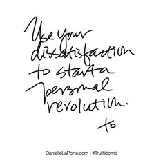 Truthbomb #480: Use your dissatisfaction to start a personal revolution. - Danielle LaPorte