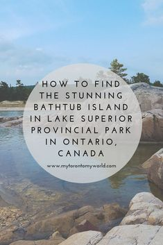 How to find the stunning Bathtub Island in Lake Superior Provincial Park in Ontario, Canada Lake Superior Map, Lake Superior Agates, Superior Wisconsin, Ontario Camping, Ontario Travel, Ontario Provincial Parks, Bay Lake, Canada Travel, Rv Travel