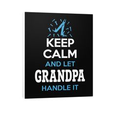 """Buy 2 or More & Get Free Shipping!! Limited Edition """"KEEP CALM AND LET GRANDPA HANDLE IT"""" Canvas Prints available in the size of your choice! Limited Number Available so Add to Cart and Checkout Now!"""