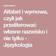 Alfabet i wymowa, czyli jak przeliterować własne nazwisko i nie tylko - Językologia
