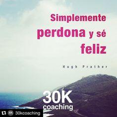 #Repost @30kcoaching with @repostapp.  Simplemente #perdona y sé #feliz (#HughPrather)  #coach #coaching #coachingpersonal #coachingemocional