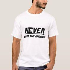 Never trust the American T-Shirt #trusttheamerican #neveramerican #donottrust #donottrustamerican #TShirt Black Mafia Family, Mafia Families, Baseball T, Baseball Quotes, Baseball Pictures, Never Trust, Travel Shirts, Types Of Shirts, Cool T Shirts