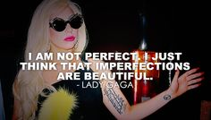 """Lady Gaga """"I am not perfect. I just think that imperfections are beautiful. Teenage Crush Quotes, Crush Quotes Funny, Me Quotes, Lady Gaga Lyrics, Lady Gaga Quotes, Meaningful Quotes, Inspirational Quotes, Motivational Quotes, Divas"""