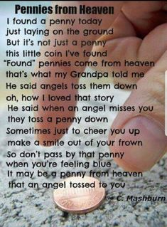 A penny from Heaven. I remember finding a penny face up the day after my grandpa passed, & I had a certain weird feeling like I knew it was there for me somehow. Then a coworker told me the penny from Heaven story & It all clicked Great Quotes, Quotes To Live By, Me Quotes, Inspirational Quotes, Qoutes, Motivational Quotes, Angel Quotes, Motivational Pictures, Prayer Quotes