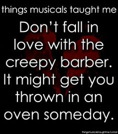 Don't Fall In Love With The Creepy Barber. It Might Get You Thrown In An Oven Someday. - Sweeney Todd