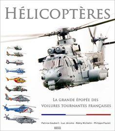 HELICOPTERES, LA GRANDE EPOPEE DES VOILURES TOURNANTES FRANCAISES