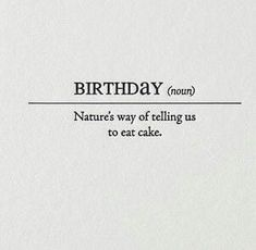 Birthday quotes: Not that you need an excuse for cake but if the dictionary says so Inside The love quotes Looking for love quotes? Top Rated Quotes Magazine & Repository we offer you top deals from around the world Top Quotes, Happy Quotes, Quotes To Live By, Funny Quotes, Happiness Quotes, The Words, Looking For Love, Birthday Cards, Its My Birthday Quotes